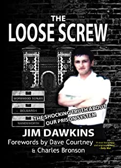 The Loose Screw - The Shocking Truth about our Prison System (Apex True Crime Book 1) by [Dawkins, Jim]