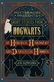 Short Stories From Hogwarts Of Heroism, Hardship And Dangerous Hobbies (kindle Single) (pottermore Presents Book 1) por J.k. Rowling epub