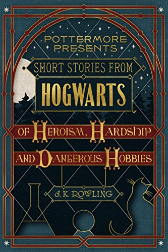 Short Stories from Hogwarts of Heroism, Hardship and Dangerous Hobbies (Kindle Single) (Pottermore Presents Book 1) (English Edition) por J.K. Rowling
