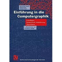 Einführung in die Computergraphik: Grundlagen, Geometrische Modellierung, Algorithmen (Mathematische Grundlagen Der Informatik) (German Edition)