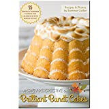 Brilliant Bundt Cakes: 35 Cakes & Toppings To Help You Celebrate With Style! (English Edition)