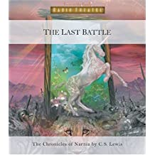 The Last Battle (Radio Theatre: The Chronicles of Narnia, Band 7)