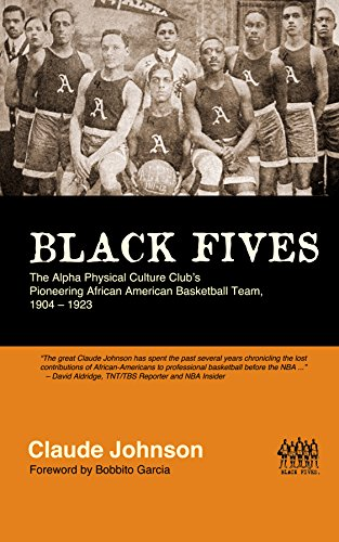 Black Fives: The Alpha Physical Culture Club's Pioneering African American Basketball Team, 1904-1923 (English Edition) por Claude Johnson
