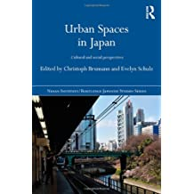 Urban Spaces in Japan: Cultural and Social Perspectives (The Nissan Institute/Routledge Japanese Studies)