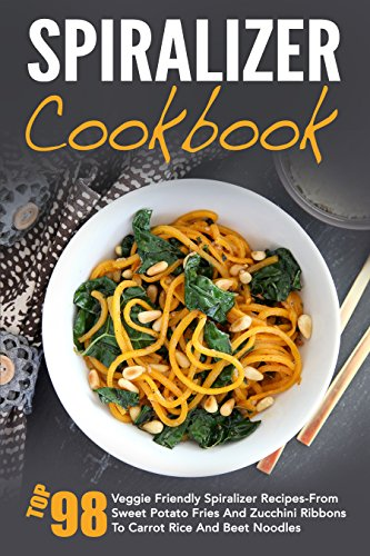 free kindle book Spiralizer Cookbook: Top 98 Veggie Friendly Spiralizer Recipes-From Sweet Potato Fries And Zucchini Ribbons To Carrot Rice And Beet Noodles
