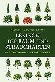Lexikon der Baum- und Straucharten: Das Standardwerk der Forstbotanik