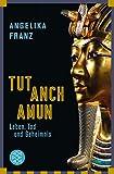 Tutanchamun: Leben, Tod und Geheimnis - Dr. Angelika Franz