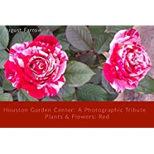 Houston Garden Center: A Photographic Tribute: Plants and Flowers: Red (Houston Garden Center: Red Book 1) (English Edition)