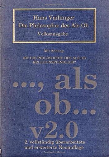 Die Philosophie des Als Ob: System der theoretischen, praktischen und religiösen Fiktionen der Menschheit auf Grund eines idealistischen  Positivismus