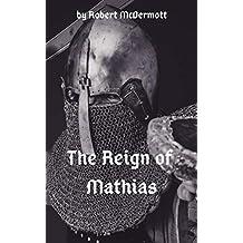 The Reign of Mathias (The Chronicles of Mathias Book 2)