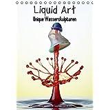 Liquid Art - Unique Wasserskulpturen (Tischkalender 2015 DIN A5 hoch): Jedes Foto ein Unikat! (Tischkalender, 14 Seiten)
