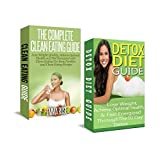 Clean Eating: Detox Diet: Clean Food & Plant Based Diet; Detox Cleanse Diet to Lose Belly Fat & Increase Energy (English Edition)