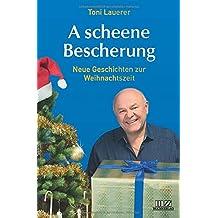 A scheene Bescherung: Neue Geschichten zur Weihnachtszeit