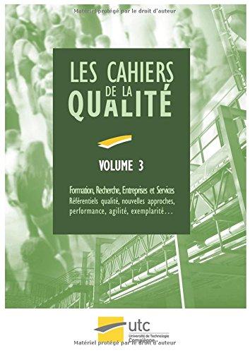 les Cahiers de la Qualit - Volume 3: Formation, Recherche, Entreprises et Services : Rfrentiels qualit, nouvelles approches, performance, agilit, exemplarit