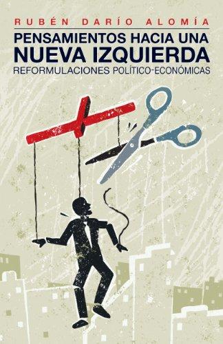 Pensamientos hacia una nueva izquierda: Reformulaciones político-económicas por Rubén Darío Alomía
