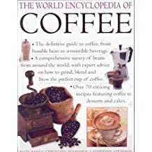 The World Encyclopedia of Coffee: The Definitive Guide to Coffee - From the Humble Bean to Irresistible Beverage by Mary Banks (1999-10-23)