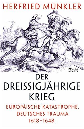 Der Dreißigjährige Krieg: Europäische Katastrophe, deutsches Trauma 1618-1648