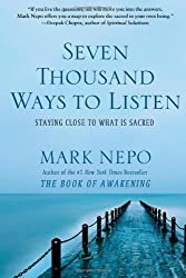 Seven Thousand Ways to Listen: Staying Close to What Is Sacred by Nepo, Mark (10/9/2012)