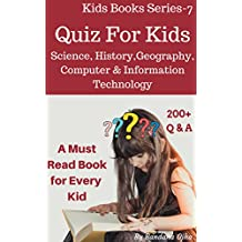 Quiz Book For Kids: Science, History, Geography, Biology, Computer & Information Technology (Kids Books Series 7)