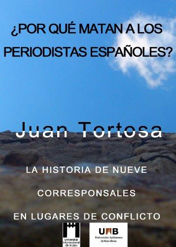 ¿POR QUÉ MATAN A LOS PERIODISTAS ESPAÑOLES?: LA HISTORIA DE NUEVE CORRESPONSALES EN LUGARES DE CONFLICTO