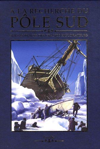 A la recherche du pôle sud : Sur les traces des grands explorateurs