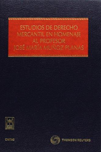 Estudios de Derecho Mercantil en homenaje al Profesor José María Muñoz Planas (Monografía)