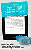 How to Read a Book from Amazon Better!: What to Choose: Kindle, Paperwhite, Voyage, Fire, Fire HD, Apps or Cloud: How to Choose the Device from the Line ... Read the Book with Comfort (English Edition)