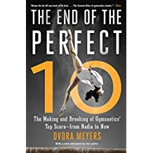 The End of the Perfect 10: The Making and Breaking of Gymnastics' Top Score ―from Nadia to Now