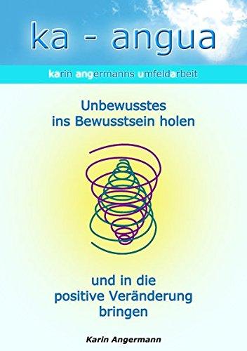 Preisvergleich Produktbild ka-angua Unbewusstes ins Bewusstsein holen und in die positive Veränderung bringen: Karin Angermanns Umfeldarbeit