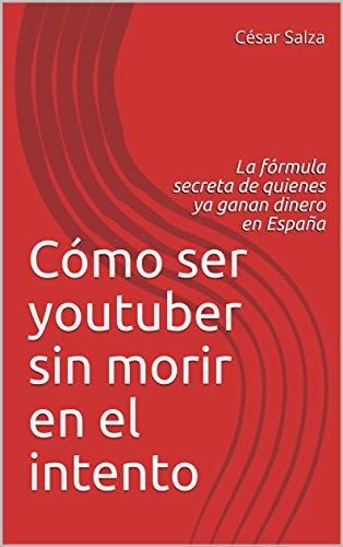 Cómo ser youtuber sin morir en el intento: La fórmula secreta de quienes ya ganan dinero en España por César Salza