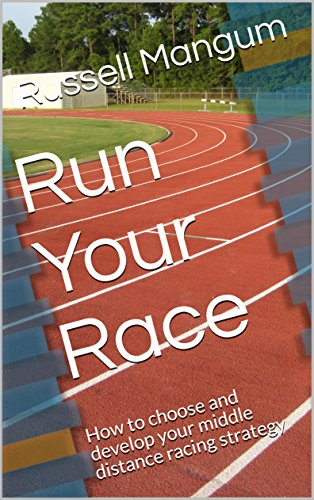 Run Your Race: How to choose and develop your middle distance racing strategy (English Edition)