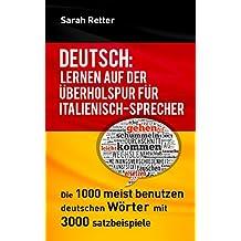 DEUTSCH: LERNEN AUF DER ÜBERHOLSPUR FÜR ITALIENISCH-SPRECHER: Die 1000 meist benutzen deutschen Wörter mit 3.000 Satzbeispiele (German Edition)