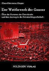Der Wettbewerb der Gauner: Über das Unwesen der Demokratie und den Ausweg in die Privatrechtsgesellschaft