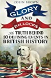 Glory & Bollocks: The Truth Behind Ten Defining Events In British History