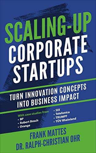 Scaling-Up Corporate Startups: Turn innovation concepts into business impact (English Edition)