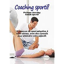 COACHING SPORTIF: 20 séances de sport adaptées à votre niveau, avec des conseils pour atteindre votre objectif
