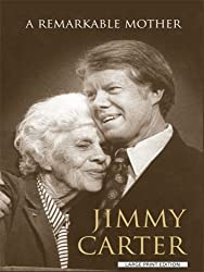 A Remarkable Mother (Thorndike Biography) by Jimmy Carter (2008-05-02)