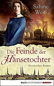 Die Feinde der Hansetochter: Historischer Roman
