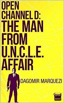Open Channel D: The Man From UNCLE Affair (English Edition) de [Marquezi, Dagomir]