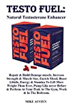Testo Fuel: Natural Testosterone Enhancer: Repair & Build Damage Muscle, Increase Strength
