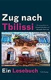 Zug nach Tbilissi: Ein Lesebuch -
