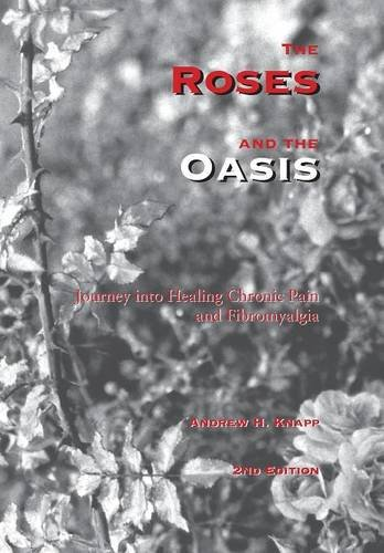 The Roses and the Oasis - Journey into Healing Chronic Pain and Fibromyalgia