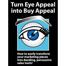 Turn Eye Appeal into Buy Appeal: How to easily create powerful graphic designs and persuasive writing for marketing materials, branding, advertising and sales promotions (English Edition)