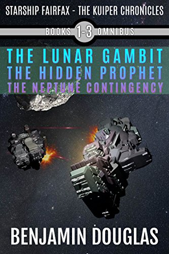 Starship Fairfax: Books 1-3 Omnibus - The Kuiper Chronicles: The Lunar Gambit, The Hidden Prophet, The Neptune Contingency