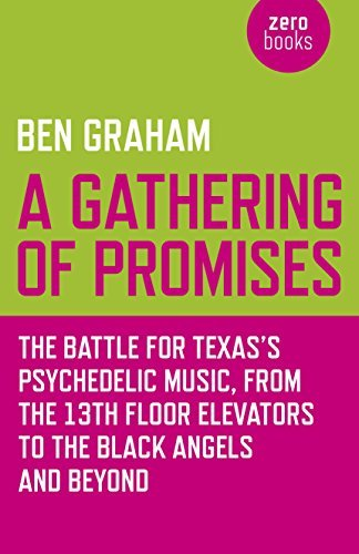 A Gathering of Promises: The Battle for Texas's Psychedelic Music, from The 13th Floor Elevators to The Black Angels and Beyond by Ben Graham (2015-06-26)