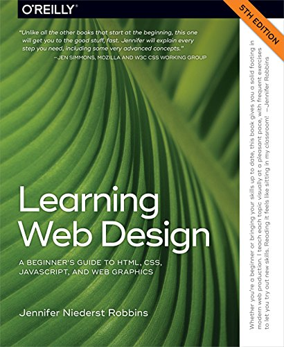 Learning Web Design: A Beginner's Guide to HTML, CSS, JavaScript, and Web Graphics (English Edition)