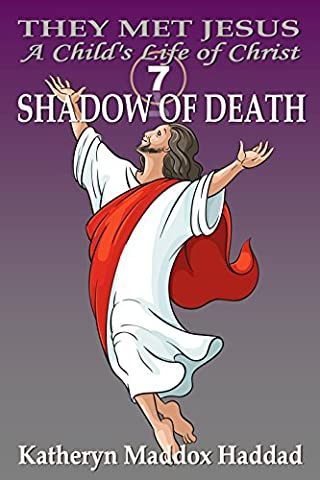 Shadow of Death (They Met Jesus: A Child's Life of Christ Book 7)