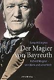 Der Magier von Bayreuth: Richard Wagner - sein Werk und seine Welt - Barry Millington