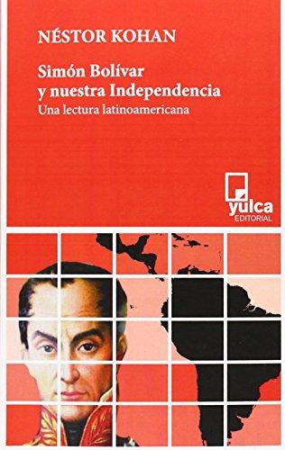 Simon Bolivar Y Nuestra Independencia - Una Lectura Latinoamericana (Pagran)