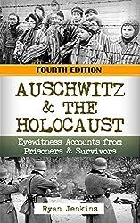 Auschwitz & The Holocaust: Eyewitness Accounts from Auschwitz Prisoners & Survivors (Auschwitz Concentration Camp, Holocaust, Jewish, Irma Grese, Auschwitz ... World War 2 Book, World WarII Book 1)